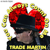 You Can Always Count on Me by Trade Martin