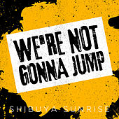 We're Not Gonna Jump de Shibuya Sunrise
