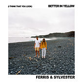 (I Think That You Look) Better In Yellow de Ferris & Sylvester