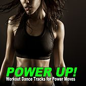 Power Up! (Workout Dance Tracks for Power Moves) by Various Artists