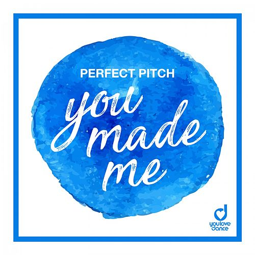 You Made Me von Perfect Pitch