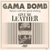 Give Me Leather by Gama Bomb