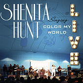 Singing Color My World Live de Shenita Hunt