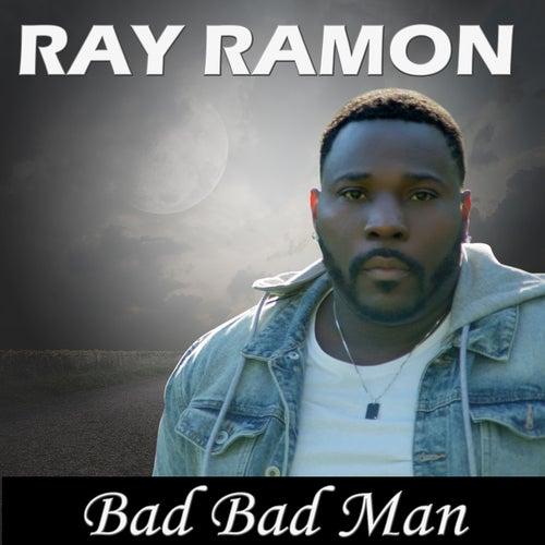 Bad Bad Man by Ray Ramon