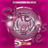 She Loves Me de DJ Dangerous Raj Desai
