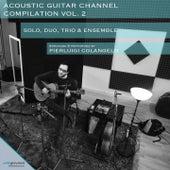 Acoustic Guitar Channel Compilation, Vol..2 (Solo, Duo, Trio & Ensemble) by Pierluigi Colangelo