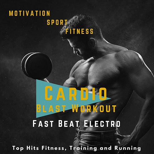 Cardio Blast Workout Fast Beat Electro (Top Hits Fitness, Training and Running) by Motivation Sport Fitness