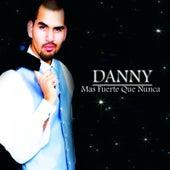 Mas Fuerte Que Nunca de Danny