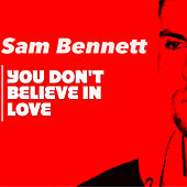 You Don't Believe In Love by Samm Bennett