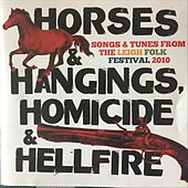 Horses & Hangings, Homicide & Hellfire. Songs & Tunes from the Leigh Folk Festival 2010 di Various Artists