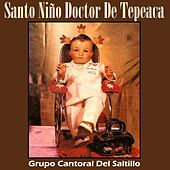 Santo Niño Doctor de Tepeaca de Grupo Cantoral Del Saltillo