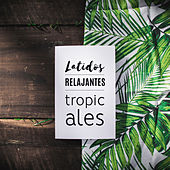 Latidos relajantes tropicales von Ibiza Chill Out