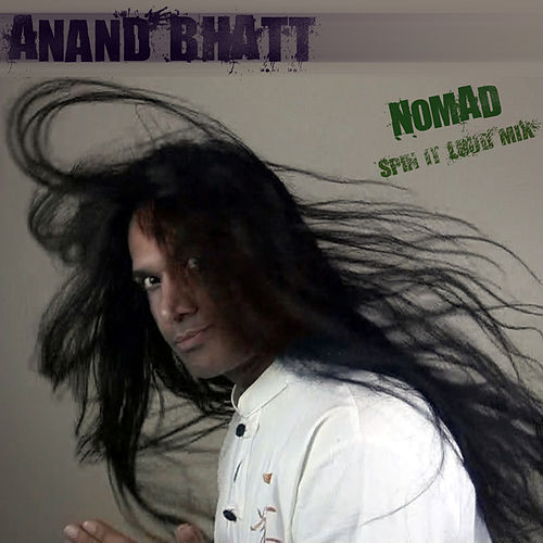 Nomad (Spin it LOUD Mix) by Anand Bhatt