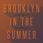 Brooklyn In The Summer (The Remixes) van Aloe Blacc
