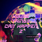 House Things Can Happen, Vol. 2 by Various Artists