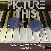 When We Were Young (Acoustic) von Picture This