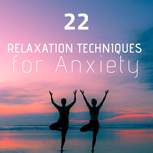 22 relaxation techniques for anxiety by serenity wiliams