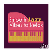 Smooth Jazz Vibes to Relax 2018 by Piano Dreamers