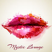 Mystic Lounge – Sensual Chill Lounge Private Party Music Sexy Moods by Various Artists