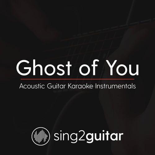 Ghost of You (Acoustic Guitar Karaoke Instrumentals) by Sing2Guitar