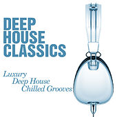 Deep House Classics - Luxury Deep House Grooves (House Warming) - Chilled and Funky Sessions von Various Artists
