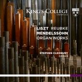 Liszt, Reubke, Mendelssohn: Organ Works von Stephen Cleobury