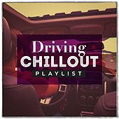 Driving Chillout Playlist by Various Artists