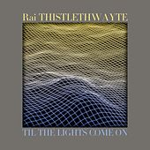 Til the Lights Come On by Rai Thistlethwayte