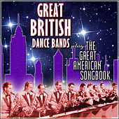 The Great British Dance Bands Play the Great American Songbook by Various Artists