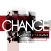 Change Your Mind di Change
