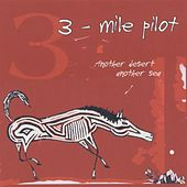 Another Desert Another Sea by Three Mile Pilot