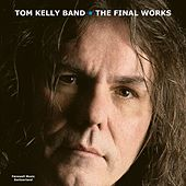 The Final Works by Tom Kelly Band