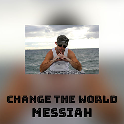 Change the world by Messiah