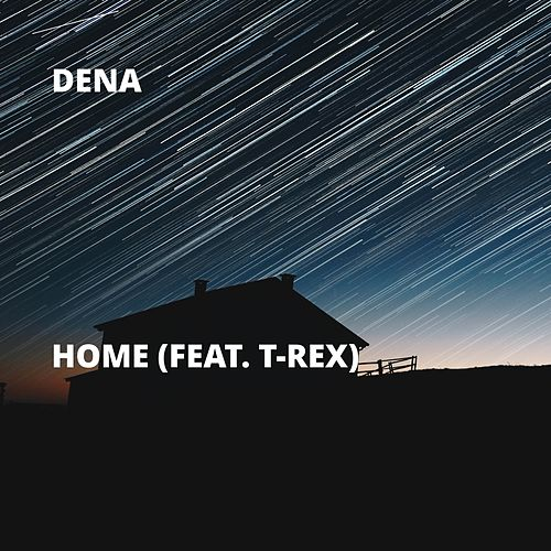 Home (feat. T-Rex) by Dena