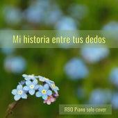 Mi Historia Entre Tus Dedos (Piano Solo) de R.B.O