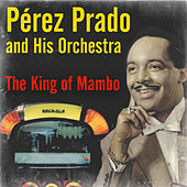 The King of Mambo by Perez Prado