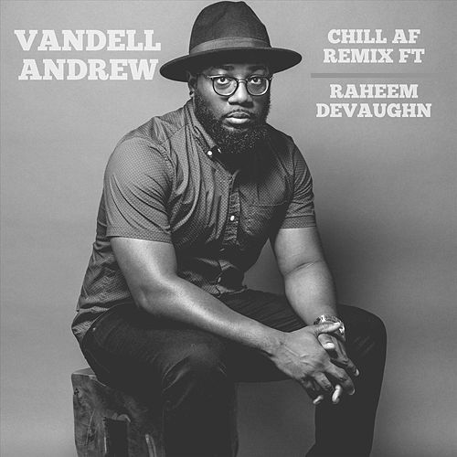 Chill AF (Remix) [feat. Raheem DeVaughn] by Vandell Andrew