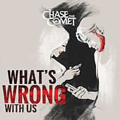 What's Wrong with Us by Chase the Comet