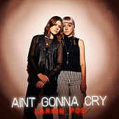 Ain't Gonna Cry by Larkin Poe
