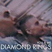 You & Me by Diamond Rings