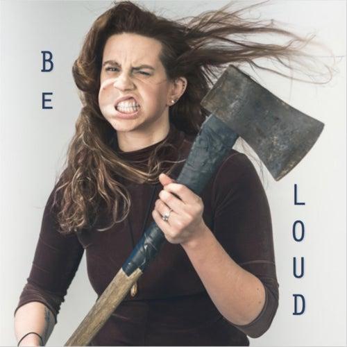 Be Loud by Karyn Ann