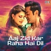 Aaj Zid Kar Raha Hai Dil: Romantic Hits by Various Artists
