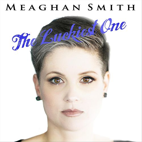 The Luckiest One by Meaghan Smith