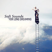 Soft Sounds for Long Dreaming – Sweet Lullaby & Dreams, Easy Listening, Music to Calm Down by Various Artists