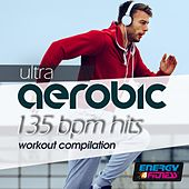 Ultra Aerobic 135 BPM Hits Workout Compilation by Various Artists