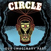 Our Imaginary Past by Circle