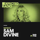 Defected Radio Episode 112 (hosted by Sam Divine) by Defected Radio