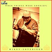 When Things Was Good by Mikey Sovereign