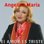 El Amor Es Triste by Angelica Maria