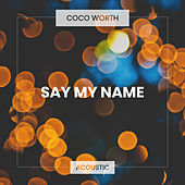 Say My Name (Acoustic) by Coco Worth